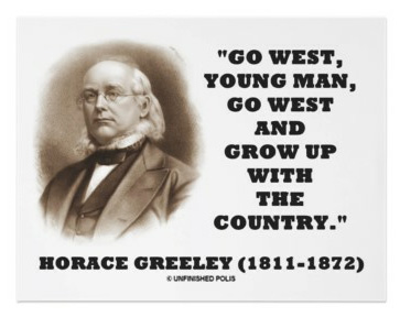 One of many variations of Greeley's prodding that young men should go west.